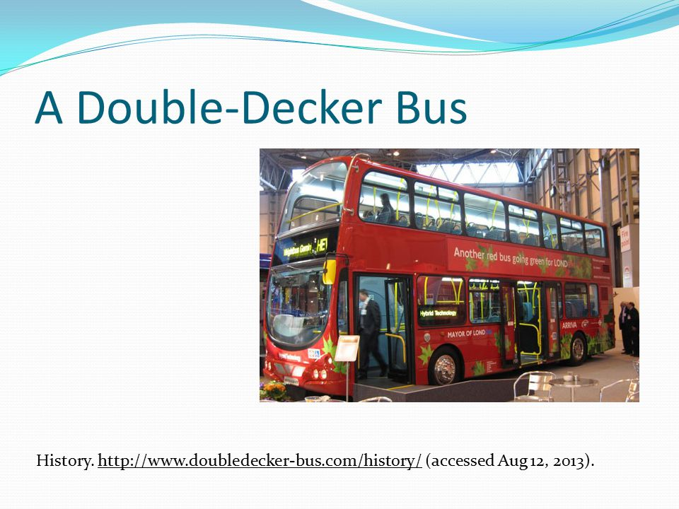 A Double-Decker Bus History. http://www.doubledecker-bus.com/history/ (accessed Aug 12, 2013).http://www.doubledecker-bus.com/history/