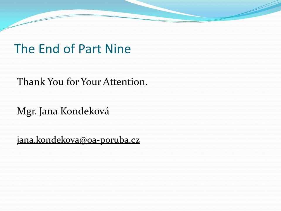 The End of Part Nine Thank You for Your Attention. Mgr. Jana Kondeková jana.kondekova@oa-poruba.cz