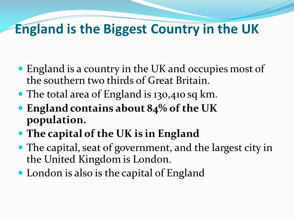 England is the Biggest Country in the UK England is a country in the UK and occupies most of the southern two thirds of Great Britain. The total area