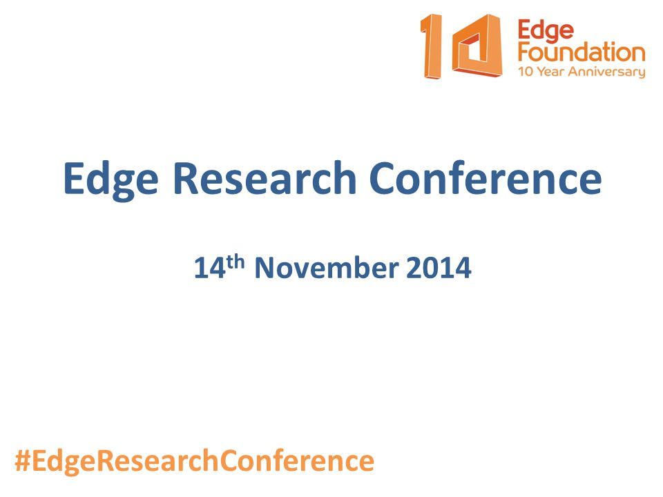 Edge Research Conference 14 th November 2014 #EdgeResearchConference