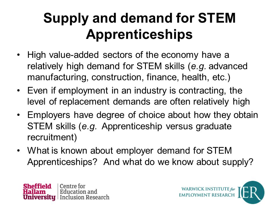 Supply and demand for STEM Apprenticeships High value-added sectors of the economy have a relatively high demand for STEM skills (e.g. advanced manufa