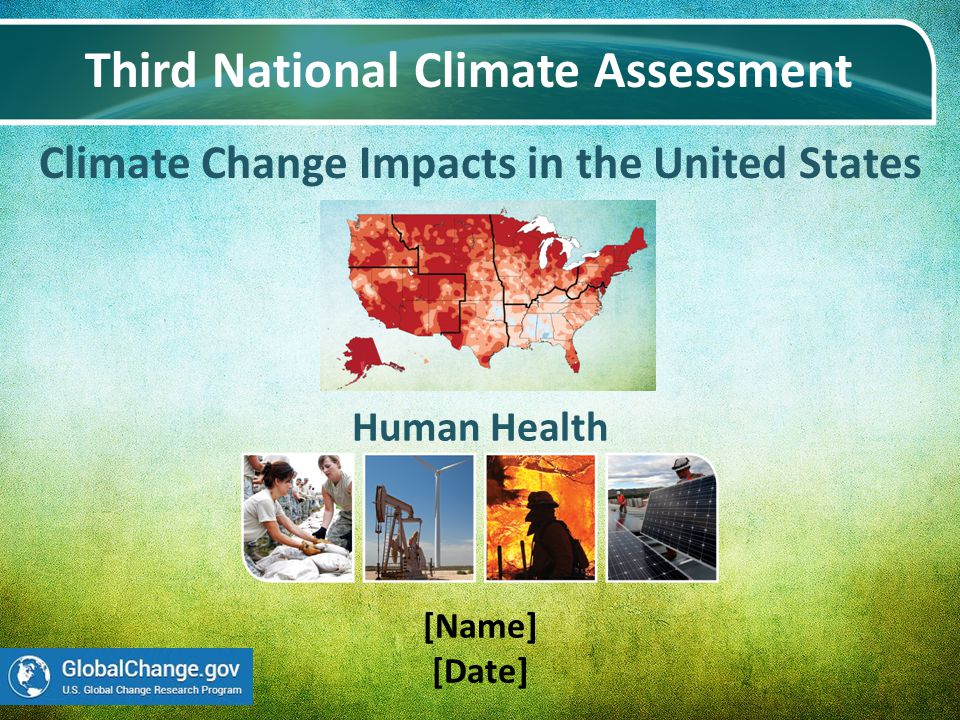 Climate Change Impacts in the United States Third National Climate Assessment [Name] [Date] Human Health