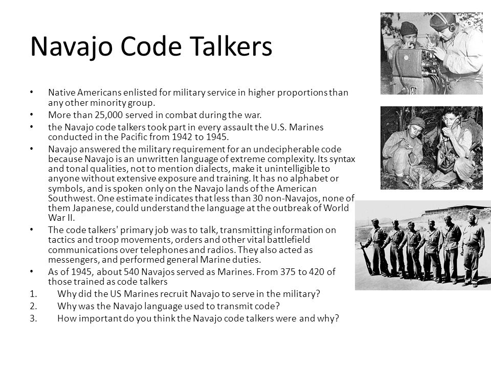 Navajo Code Talkers Native Americans enlisted for military service in higher proportions than any other minority group.