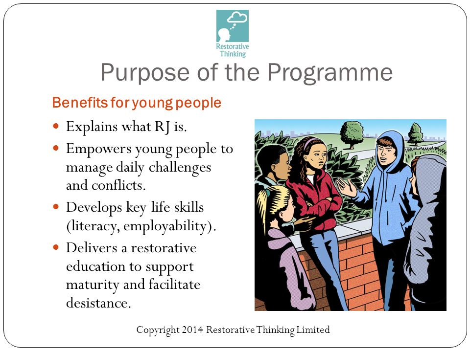 Purpose of the Programme Benefits for young people Explains what RJ is.
