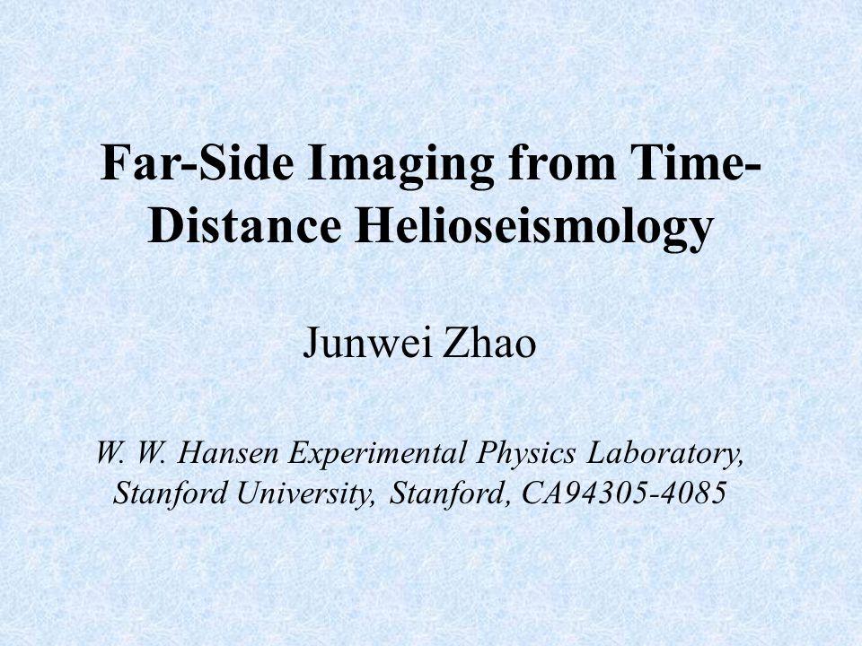 Far-Side Imaging from Time- Distance Helioseismology Junwei Zhao W.