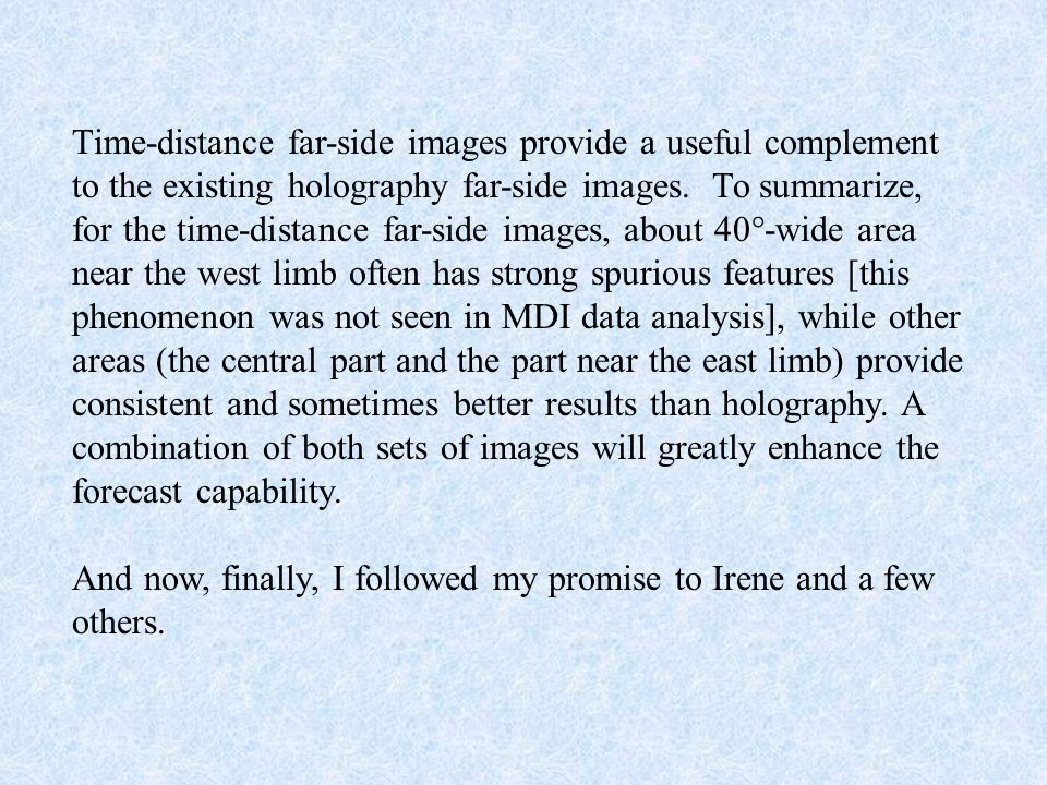 Time-distance far-side images provide a useful complement to the existing holography far-side images. To summarize, for the time-distance far-side ima