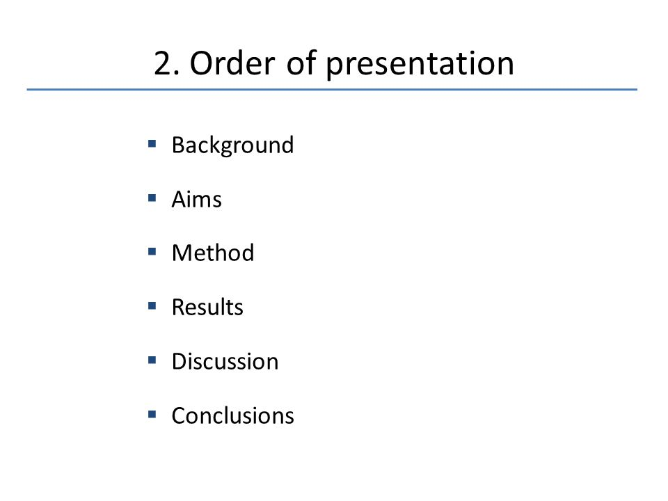 2. Order of presentation  Background  Aims  Method  Results  Discussion  Conclusions