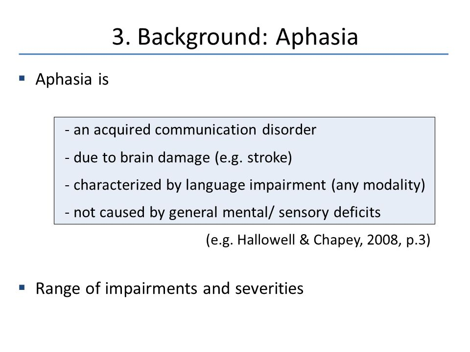  Aphasia is - an acquired communication disorder - due to brain damage (e.g.