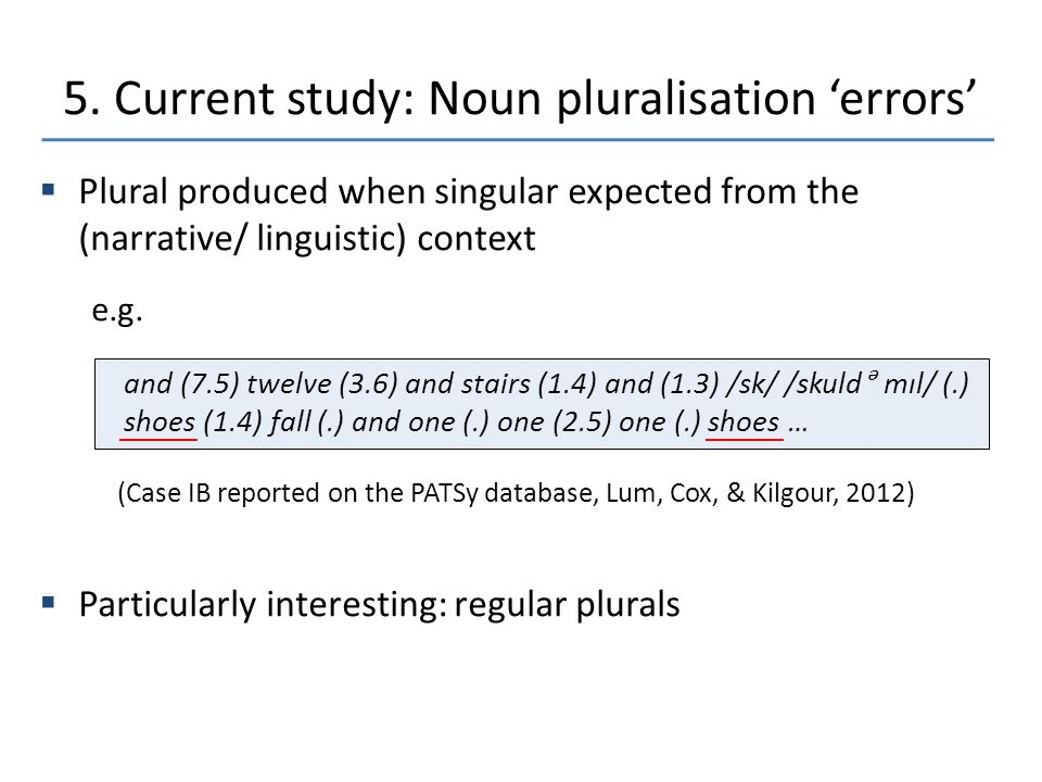  Plural produced when singular expected from the (narrative/ linguistic) context e.g.