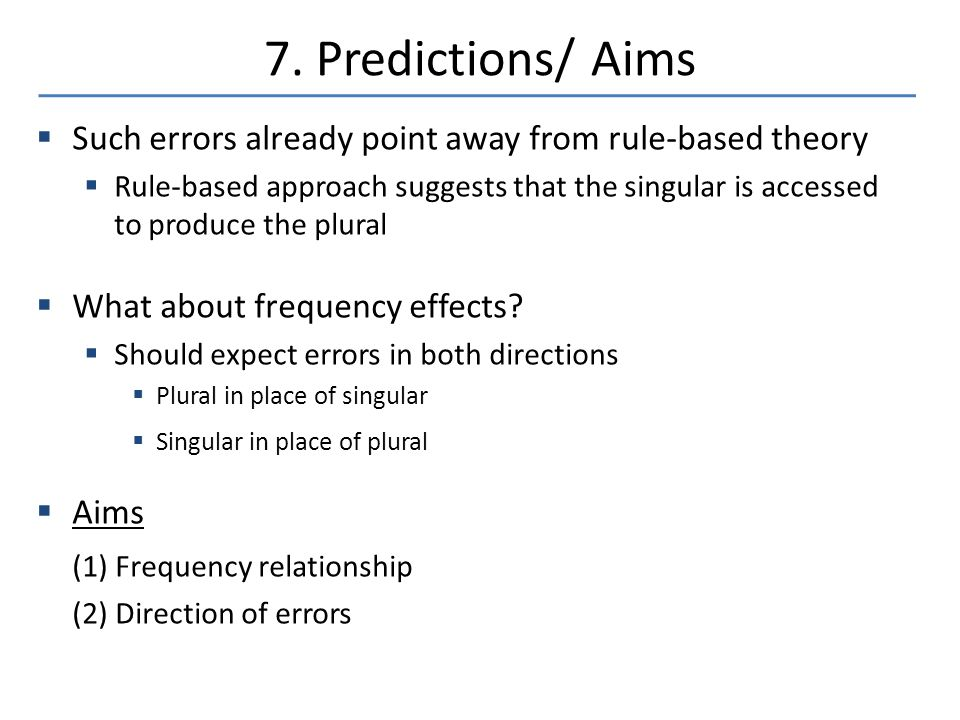  Such errors already point away from rule-based theory  Rule-based approach suggests that the singular is accessed to produce the plural  What about frequency effects.