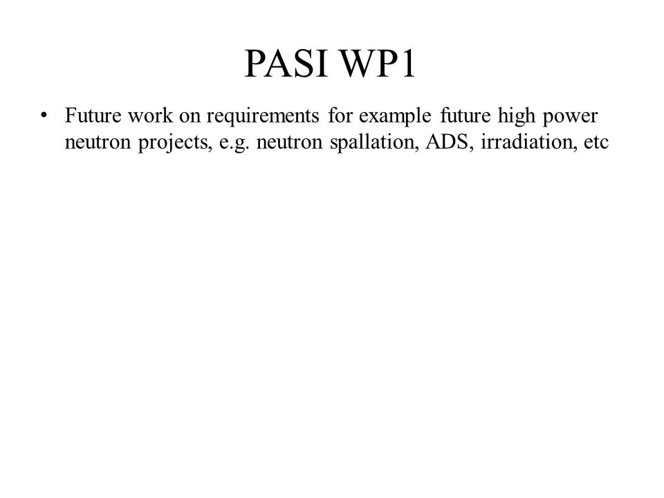 PASI WP1 Future work on requirements for example future high power neutron projects, e.g. neutron spallation, ADS, irradiation, etc