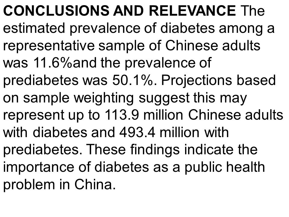 CONCLUSIONS AND RELEVANCE The estimated prevalence of diabetes among a representative sample of Chinese adults was 11.6%and the prevalence of prediabetes was 50.1%.