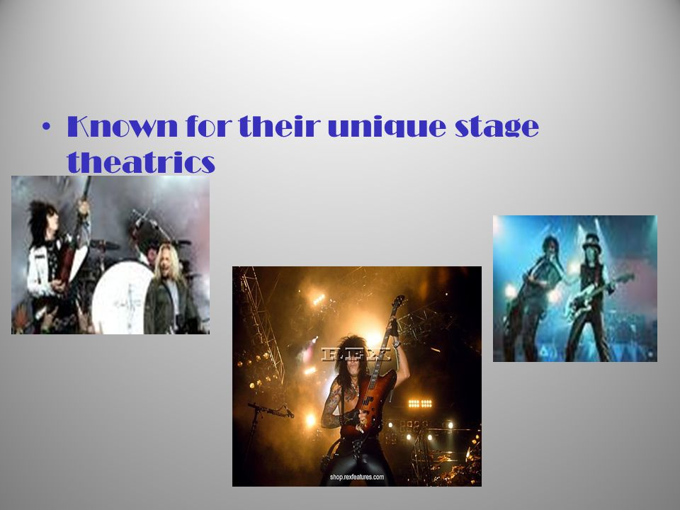 Known for their unique stage theatrics