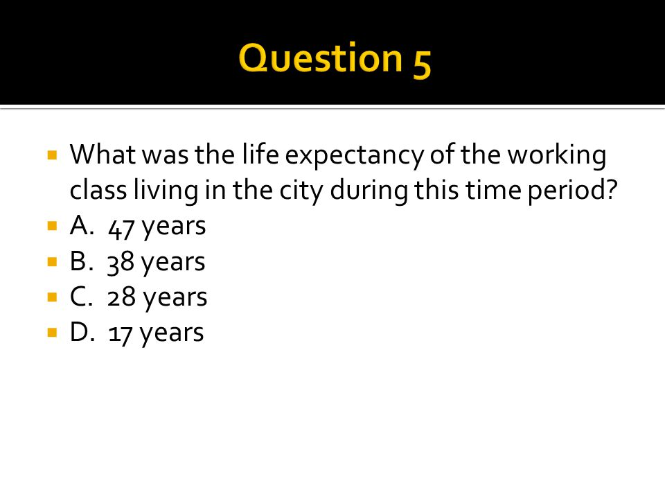  What was the life expectancy of the working class living in the city during this time period.
