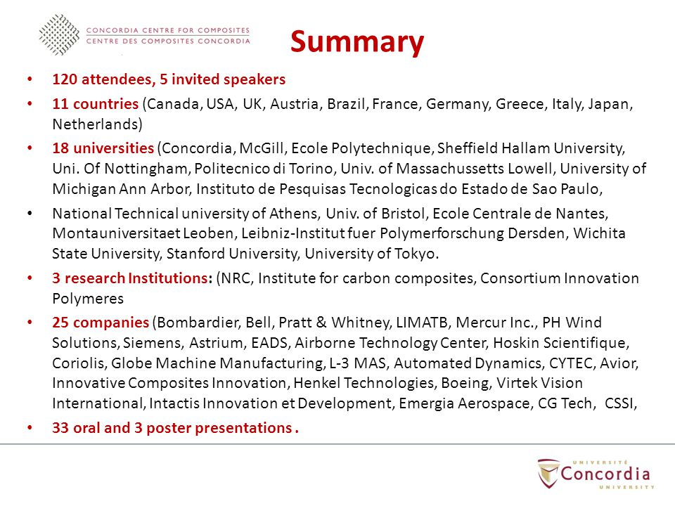 120 attendees, 5 invited speakers 11 countries (Canada, USA, UK, Austria, Brazil, France, Germany, Greece, Italy, Japan, Netherlands) 18 universities (Concordia, McGill, Ecole Polytechnique, Sheffield Hallam University, Uni.