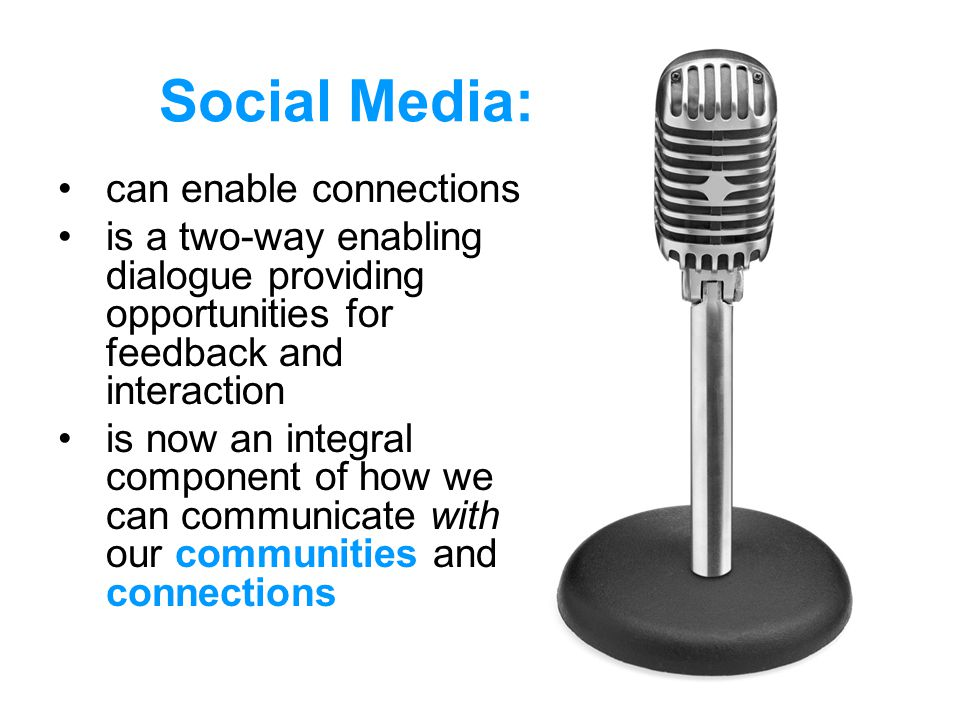 Social Media: can enable connections is a two-way enabling dialogue providing opportunities for feedback and interaction is now an integral component of how we can communicate with our communities and connections