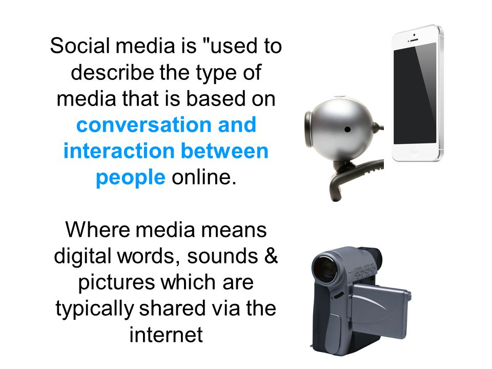 Social media is used to describe the type of media that is based on conversation and interaction between people online.