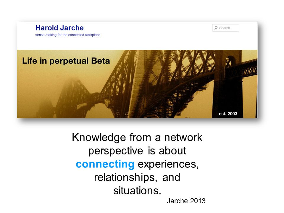 Knowledge from a network perspective is about connecting experiences, relationships, and situations.