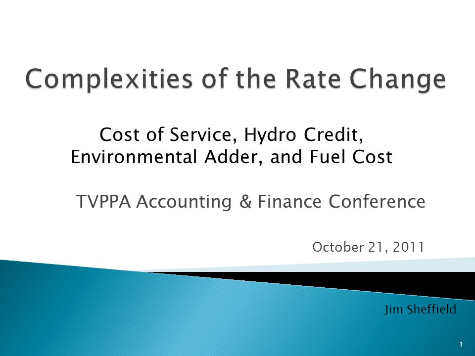 TVPPA Accounting & Finance Conference October 21, 2011 Cost of Service, Hydro Credit, Environmental Adder, and Fuel Cost Jim Sheffield 1