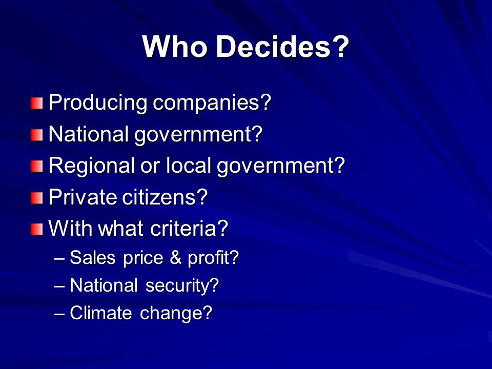 Who Decides. Producing companies. National government.