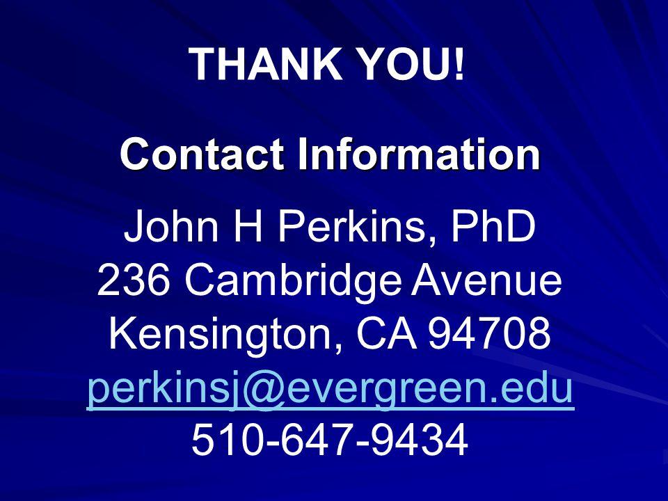 Contact Information John H Perkins, PhD 236 Cambridge Avenue Kensington, CA 94708 perkinsj@evergreen.edu 510-647-9434 THANK YOU!