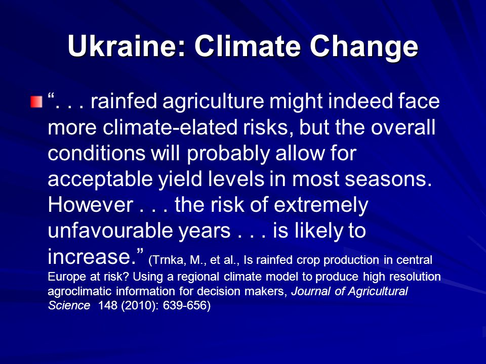 "Ukraine: Climate Change ""... rainfed agriculture might indeed face more climate-elated risks, but the overall conditions will probably allow for accep"