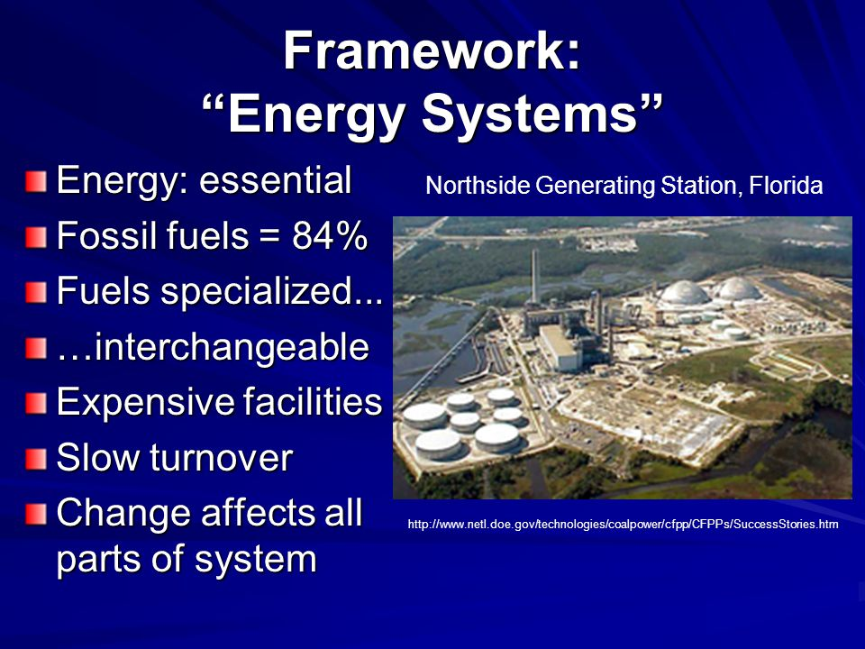 Framework: Energy Systems Energy: essential Fossil fuels = 84% Fuels specialized...