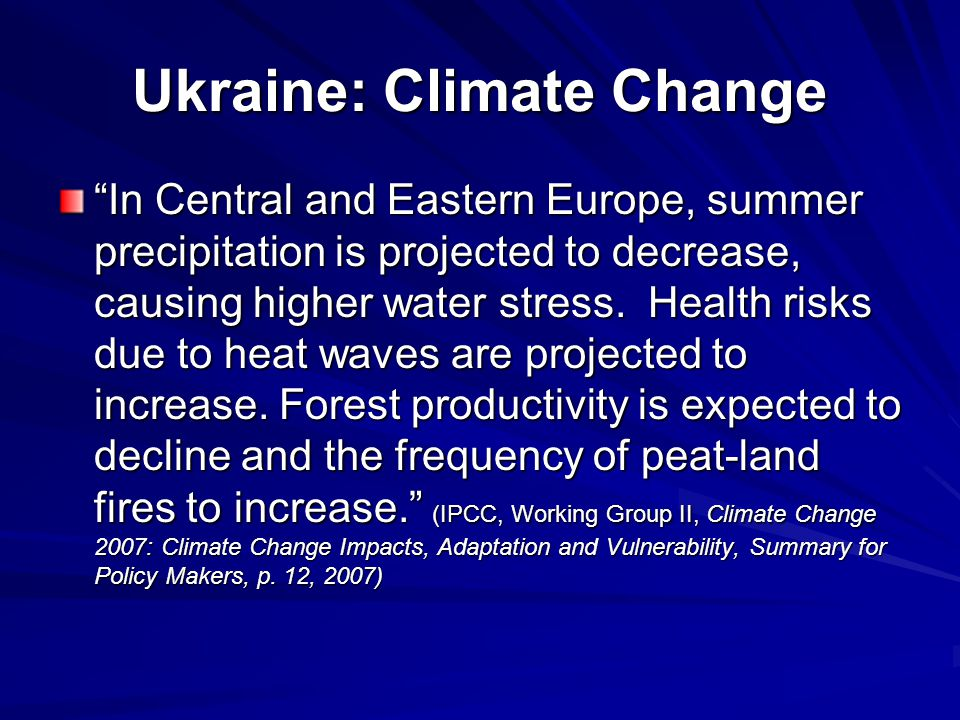 "Ukraine: Climate Change ""In Central and Eastern Europe, summer precipitation is projected to decrease, causing higher water stress. Health risks due t"