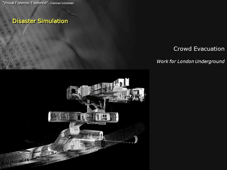 Crowd Evacuation Work for London Underground Disaster Simulation Visual Forensic Evidence - Damian Schofield