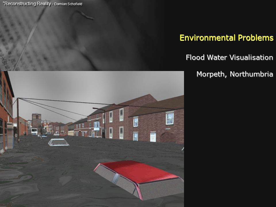 Environmental Problems Flood Water Visualisation Morpeth, Northumbria Reconstructing Reality - Damian Schofield