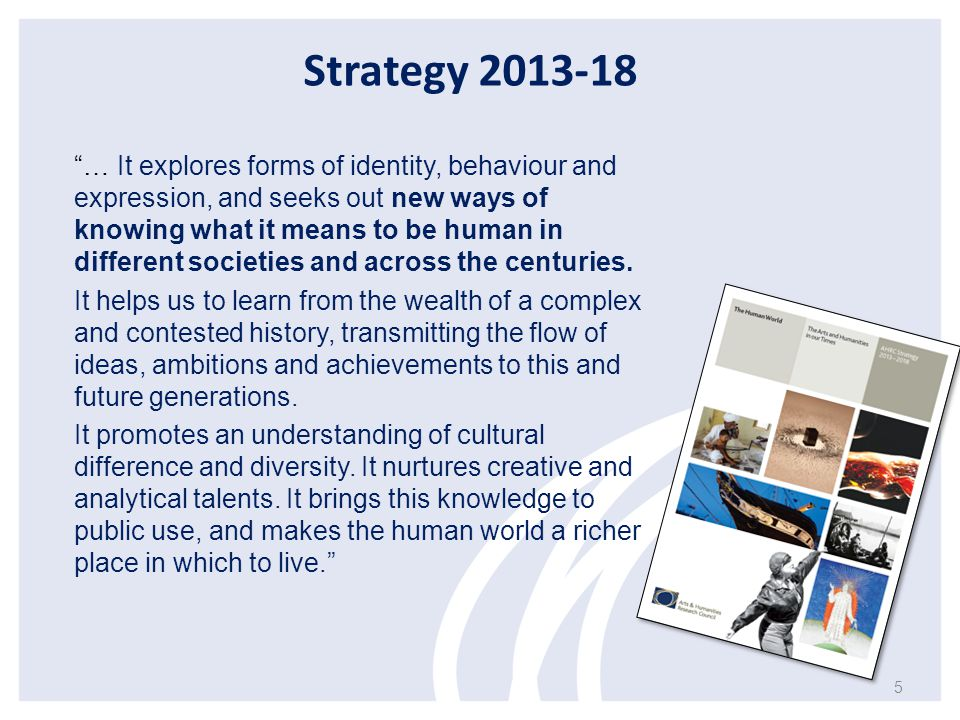 Strategy 2013-18 … It explores forms of identity, behaviour and expression, and seeks out new ways of knowing what it means to be human in different societies and across the centuries.