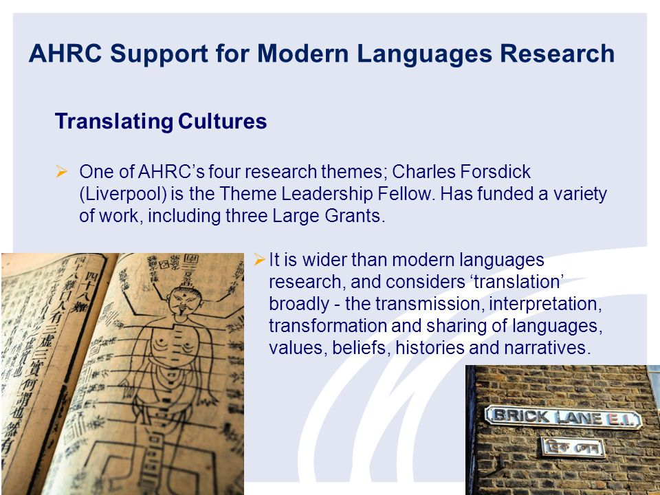 AHRC Support for Modern Languages Research Translating Cultures  One of AHRC's four research themes; Charles Forsdick (Liverpool) is the Theme Leadership Fellow.