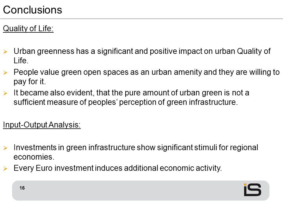 Conclusions Quality of Life:  Urban greenness has a significant and positive impact on urban Quality of Life.  People value green open spaces as an