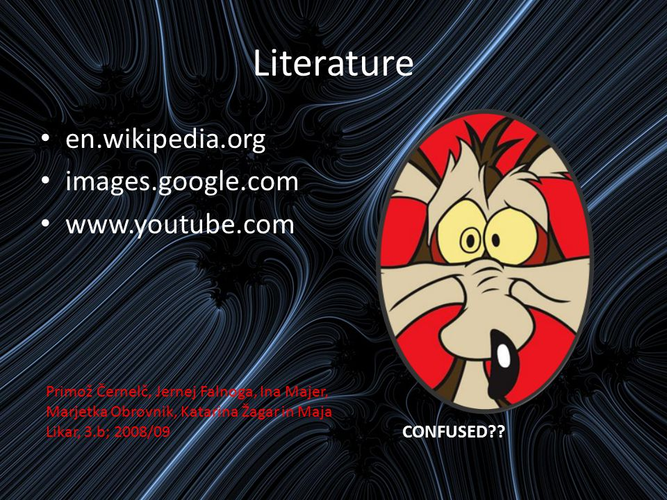 Literature en.wikipedia.org images.google.com www.youtube.com CONFUSED .