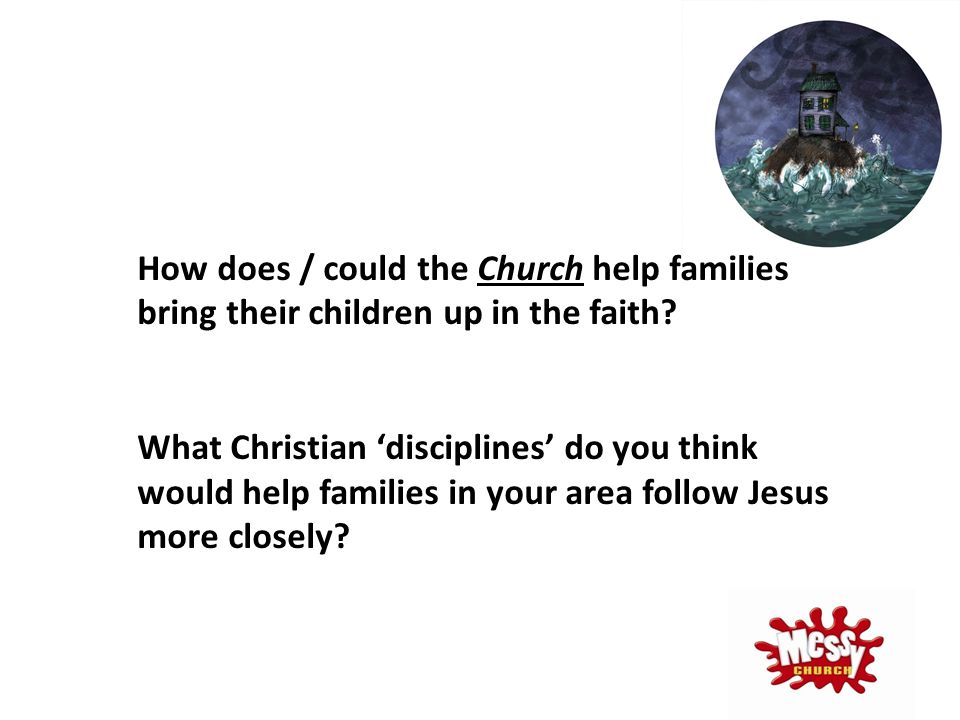 How does / could the Church help families bring their children up in the faith.