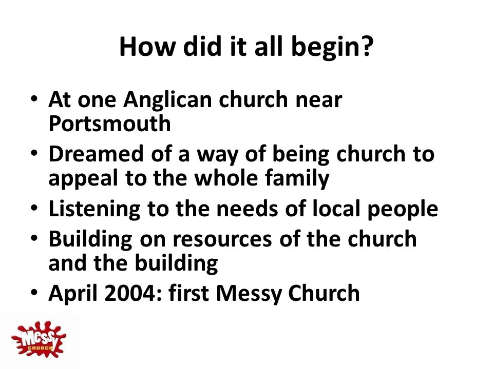 How did it all begin? At one Anglican church near Portsmouth Dreamed of a way of being church to appeal to the whole family Listening to the needs of