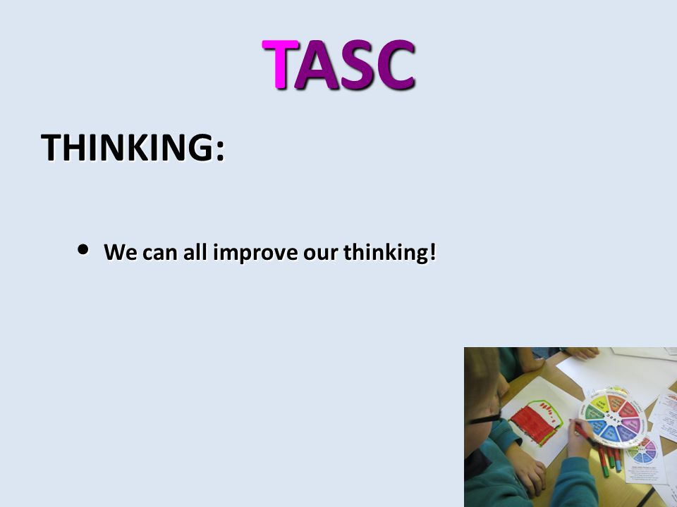 TASC THINKING: We can all improve our thinking! We can all improve our thinking!