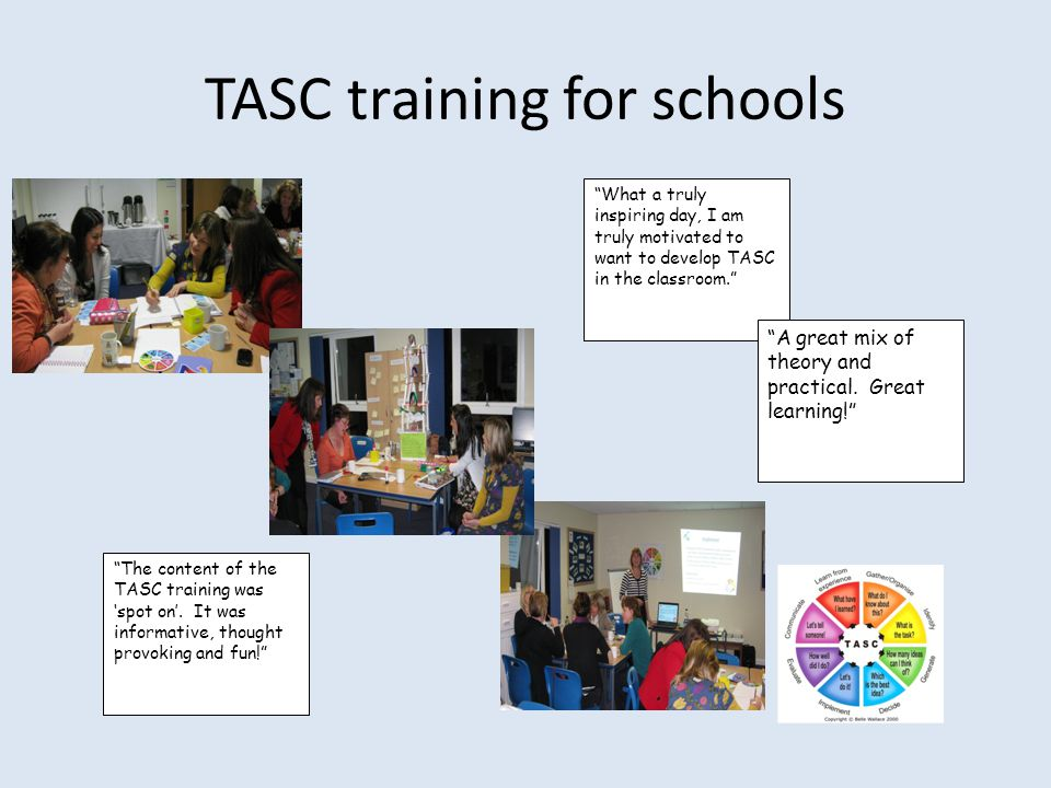 TASC training for schools The content of the TASC training was 'spot on'.