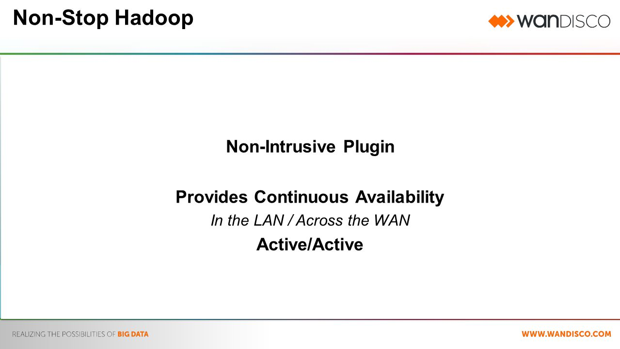 Non-Stop Hadoop Non-Intrusive Plugin Provides Continuous Availability In the LAN / Across the WAN Active/Active