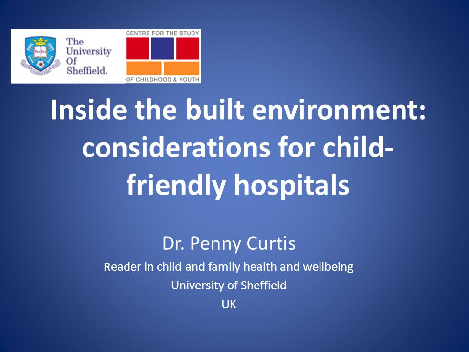 Inside the built environment: considerations for child- friendly hospitals Dr.