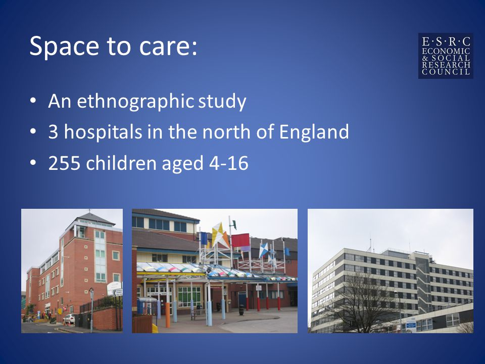 Space to care: An ethnographic study 3 hospitals in the north of England 255 children aged 4-16
