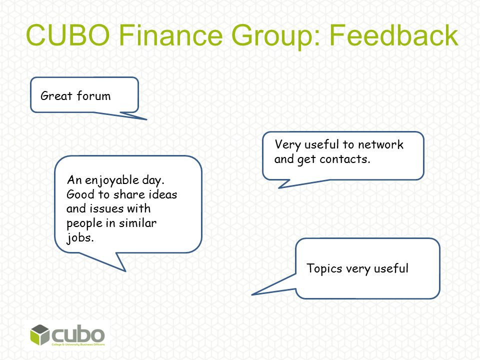CUBO Finance Group: Feedback Very useful to network and get contacts. Great forum An enjoyable day. Good to share ideas and issues with people in simi