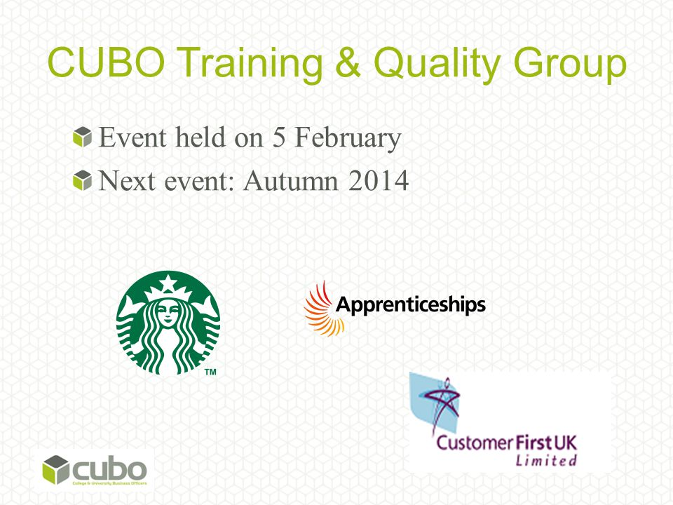 CUBO Training & Quality Group Event held on 5 February Next event: Autumn 2014