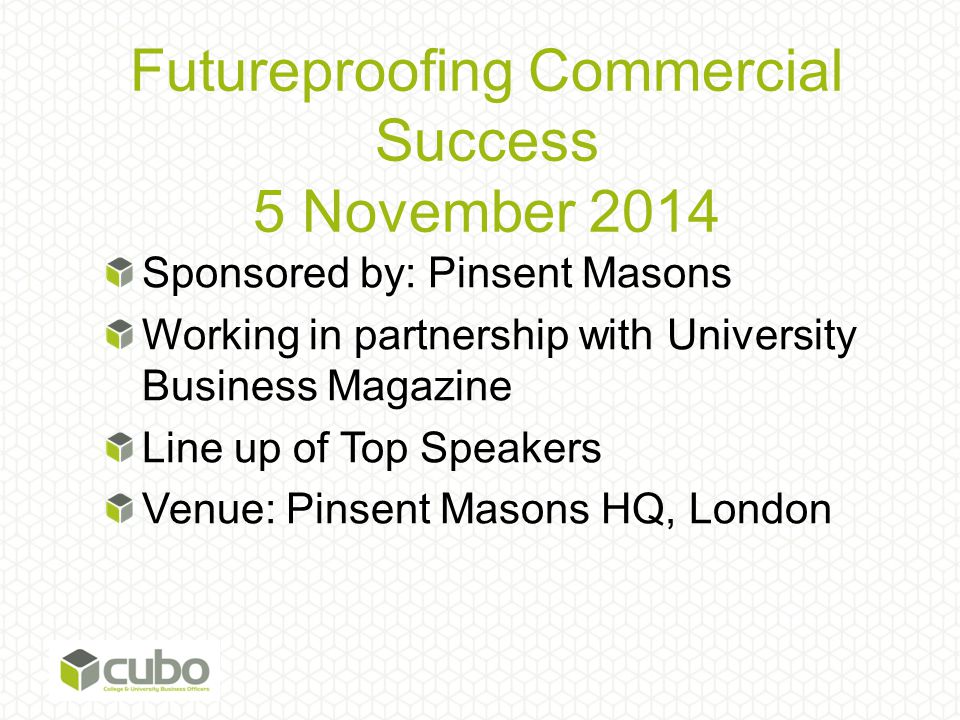 Futureproofing Commercial Success 5 November 2014 Sponsored by: Pinsent Masons Working in partnership with University Business Magazine Line up of Top
