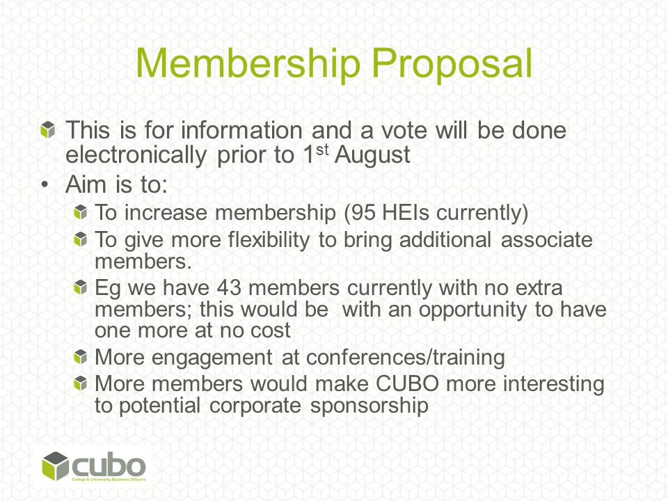 Membership Proposal This is for information and a vote will be done electronically prior to 1 st August Aim is to: To increase membership (95 HEIs cur