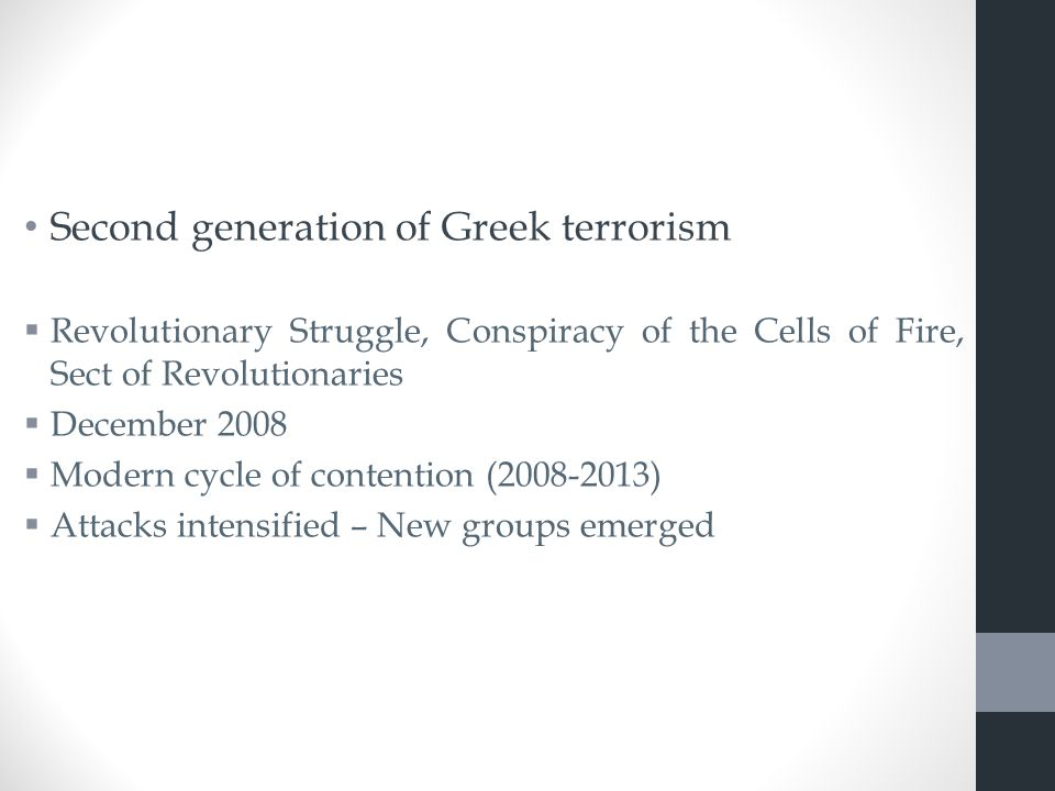 Second generation of Greek terrorism  Revolutionary Struggle, Conspiracy of the Cells of Fire, Sect of Revolutionaries  December 2008  Modern cycle of contention (2008-2013)  Attacks intensified – New groups emerged