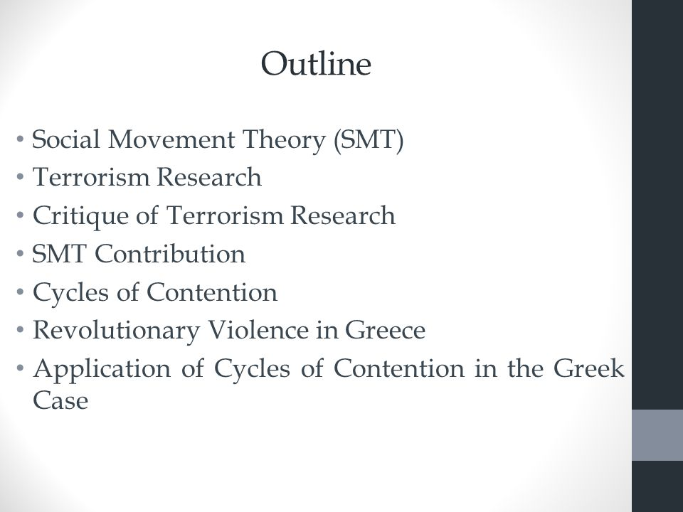 Outline Social Movement Theory (SMT) Terrorism Research Critique of Terrorism Research SMT Contribution Cycles of Contention Revolutionary Violence in Greece Application of Cycles of Contention in the Greek Case