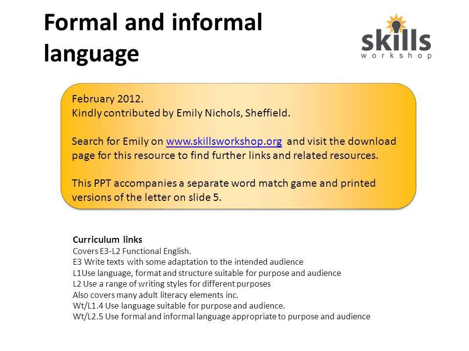Formal and informal language Curriculum links Covers E3-L2 Functional English.