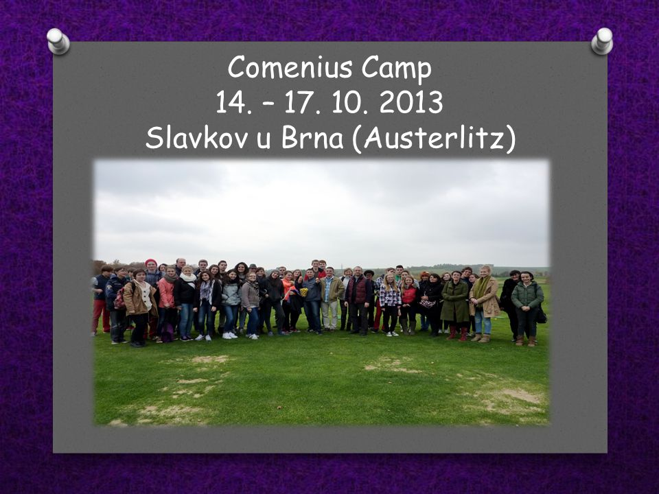 Comenius Camp 14. – 17. 10. 2013 Slavkov u Brna (Austerlitz)