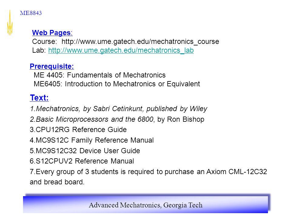 Advanced Mechatronics, Georgia Tech ME8843 Prerequisite: ME 4405: Fundamentals of Mechatronics ME6405: Introduction to Mechatronics or Equivalent Text